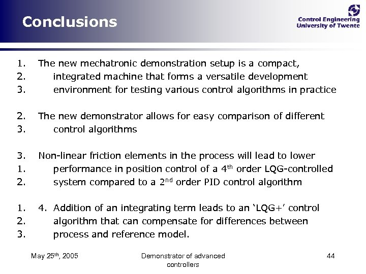 Conclusions 1. 2. 3. The new mechatronic demonstration setup is a compact, integrated machine