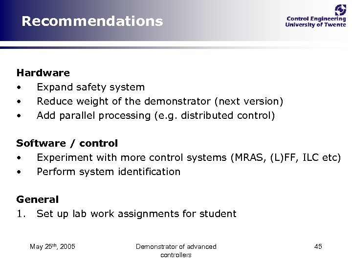 Recommendations Hardware • Expand safety system • Reduce weight of the demonstrator (next version)