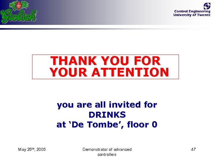 THANK YOU FOR YOUR ATTENTION you are all invited for DRINKS at 'De Tombe',