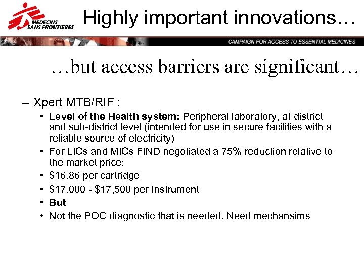 Highly important innovations… …but access barriers are significant… – Xpert MTB/RIF : • Level