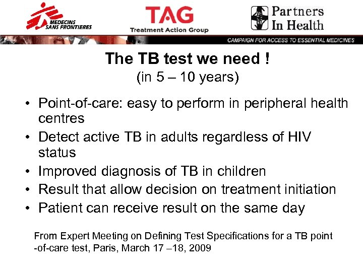 The TB test we need ! (in 5 – 10 years) • Point-of-care: easy