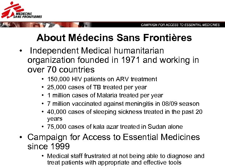 About Médecins Sans Frontières • Independent Medical humanitarian organization founded in 1971 and working