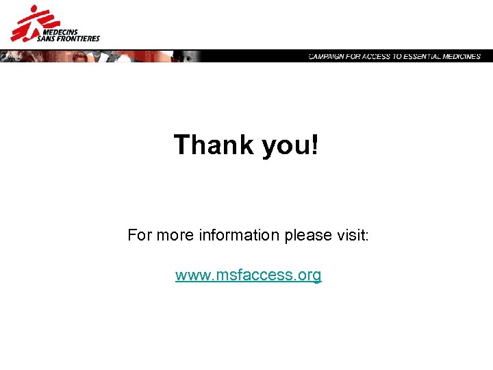 Thank you! For more information please visit: www. msfaccess. org