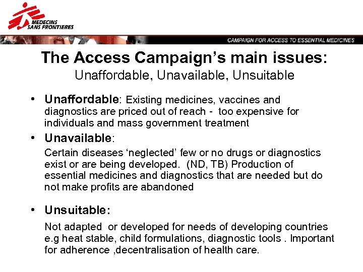 The Access Campaign's main issues: Unaffordable, Unavailable, Unsuitable • Unaffordable: Existing medicines, vaccines and