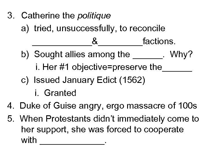 3. Catherine the politique a) tried, unsuccessfully, to reconcile ______&_____factions. b) Sought allies among