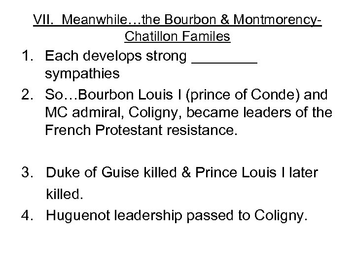 VII. Meanwhile…the Bourbon & Montmorency. Chatillon Familes 1. Each develops strong ____ sympathies 2.