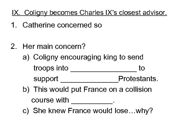 IX. Coligny becomes Charles IX's closest advisor. 1. Catherine concerned so 2. Her main