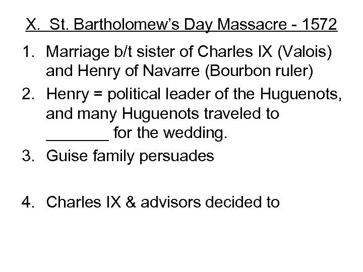 X. St. Bartholomew's Day Massacre - 1572 1. Marriage b/t sister of Charles IX