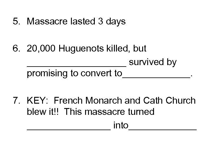 5. Massacre lasted 3 days 6. 20, 000 Huguenots killed, but __________ survived by