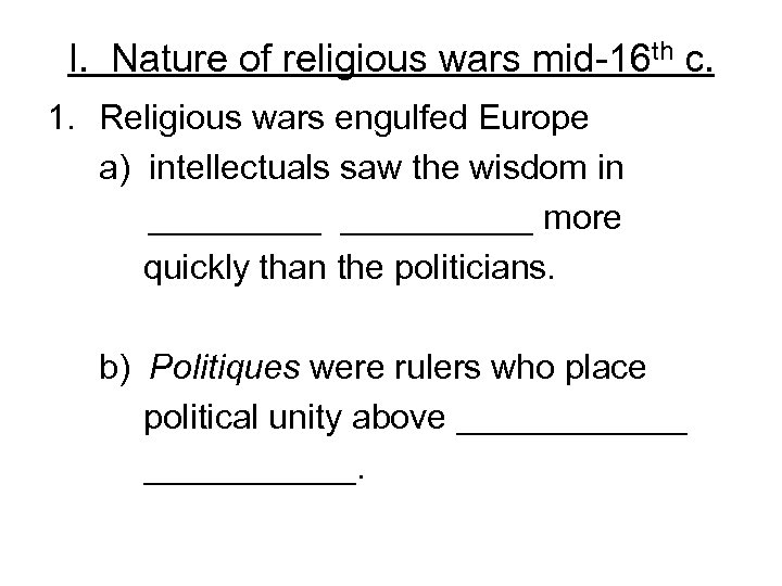 I. Nature of religious wars mid-16 th c. 1. Religious wars engulfed Europe a)