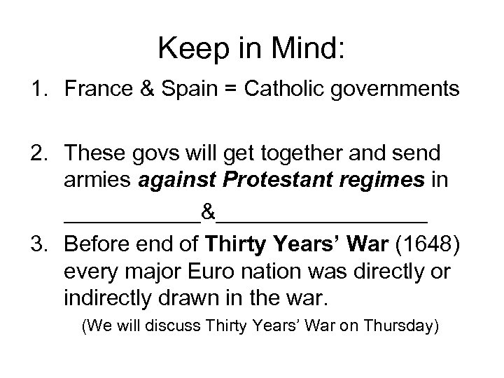 Keep in Mind: 1. France & Spain = Catholic governments 2. These govs will