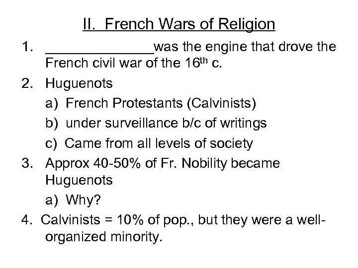 II. French Wars of Religion 1. _______was the engine that drove the French civil