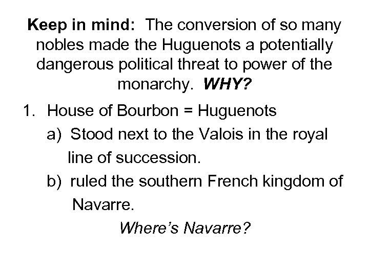 Keep in mind: The conversion of so many nobles made the Huguenots a potentially