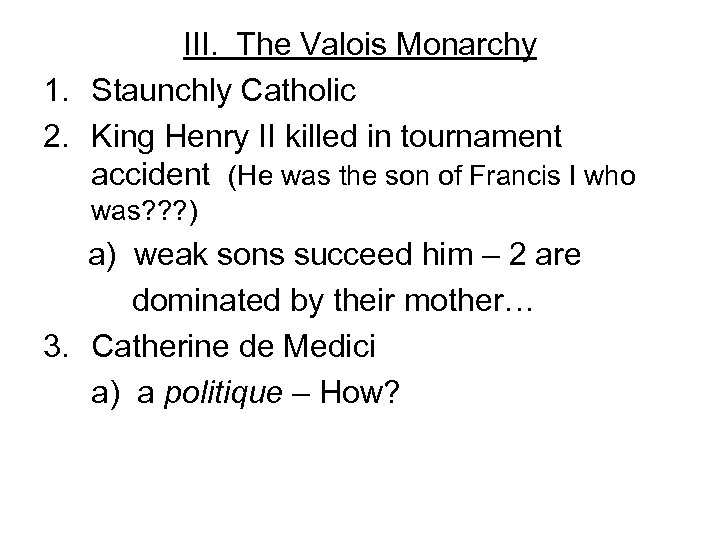 III. The Valois Monarchy 1. Staunchly Catholic 2. King Henry II killed in tournament