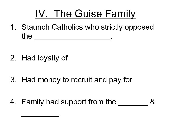 IV. The Guise Family 1. Staunch Catholics who strictly opposed the _________. 2. Had