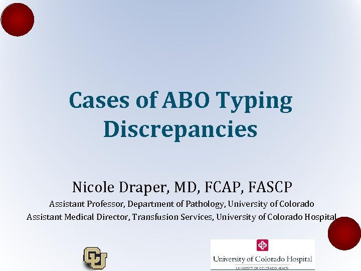Cases of ABO Typing Discrepancies Nicole Draper, MD, FCAP, FASCP Assistant Professor, Department of