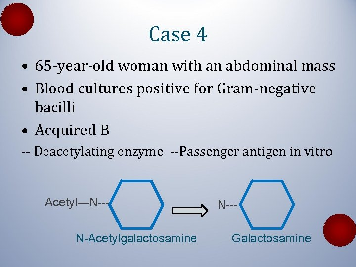 Case 4 • 65 -year-old woman with an abdominal mass • Blood cultures positive