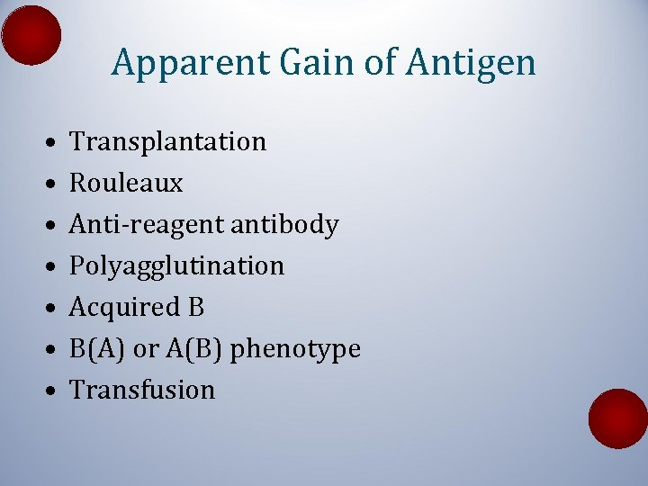 Apparent Gain of Antigen • • Transplantation Rouleaux Anti-reagent antibody Polyagglutination Acquired B B(A)