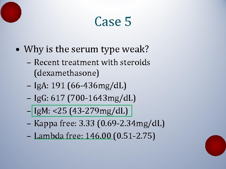 Case 5 • Why is the serum type weak? – Recent treatment with steroids