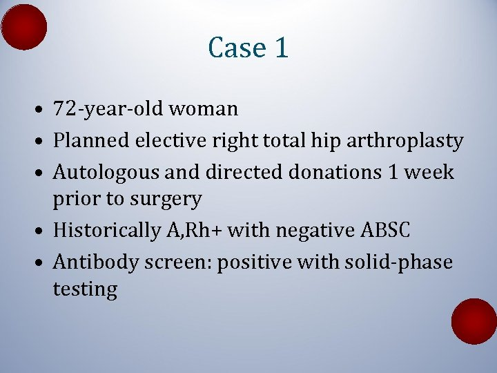 Case 1 • 72 -year-old woman • Planned elective right total hip arthroplasty •
