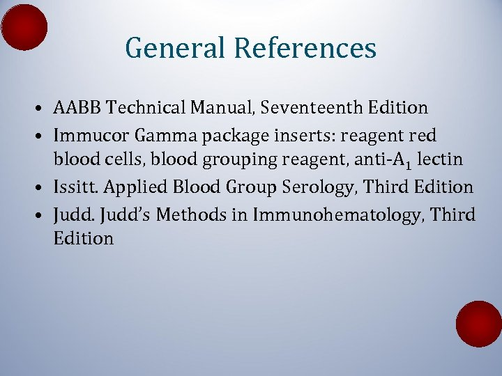 General References • AABB Technical Manual, Seventeenth Edition • Immucor Gamma package inserts: reagent