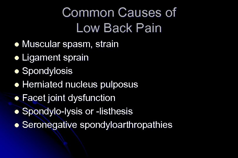 Common Causes of Low Back Pain Muscular spasm, strain l Ligament sprain l Spondylosis