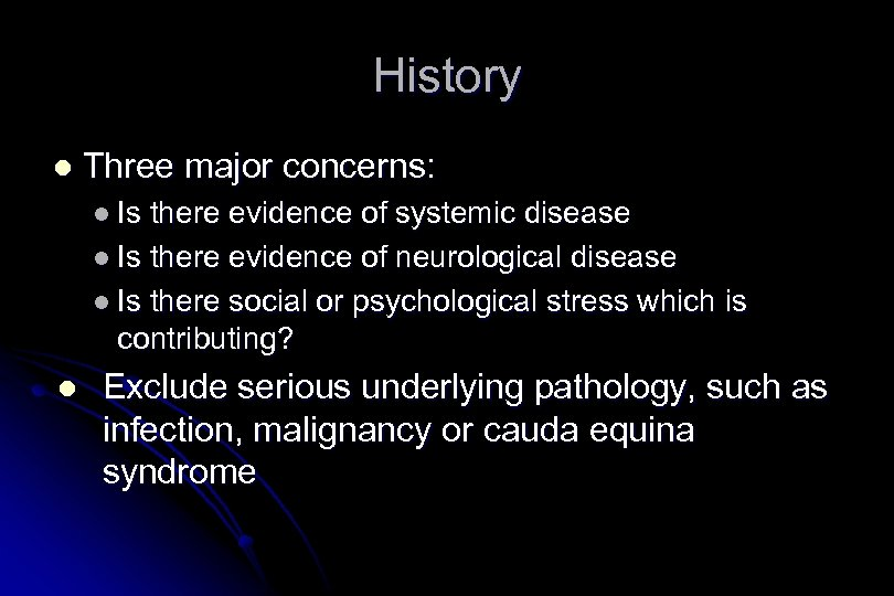 History l Three major concerns: l Is there evidence of systemic disease l Is