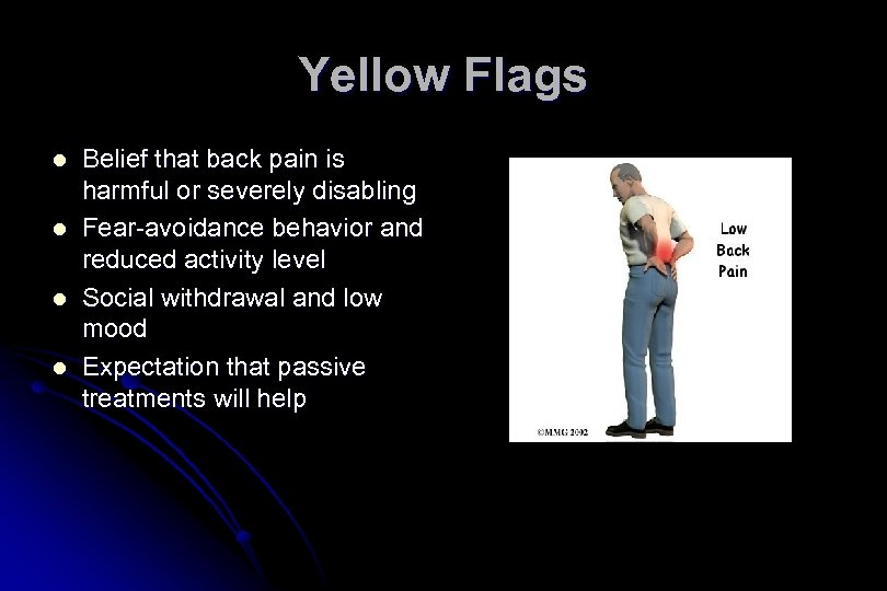Yellow Flags l l Belief that back pain is harmful or severely disabling Fear-avoidance