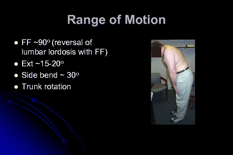 Range of Motion l l FF ~90 o (reversal of lumbar lordosis with FF)