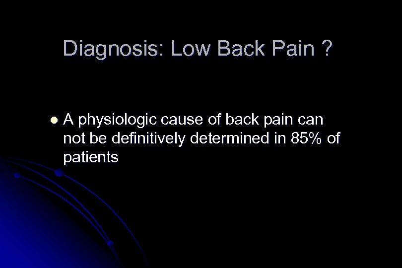 Diagnosis: Low Back Pain ? l A physiologic cause of back pain can not