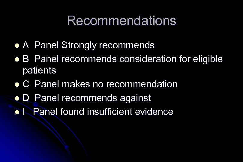 Recommendations A Panel Strongly recommends l B Panel recommends consideration for eligible patients l