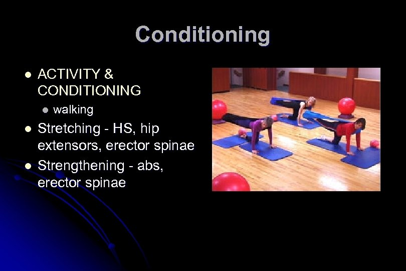 Conditioning l ACTIVITY & CONDITIONING l l l walking Stretching - HS, hip extensors,