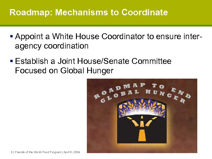 Roadmap: Mechanisms to Coordinate § Appoint a White House Coordinator to ensure interagency coordination