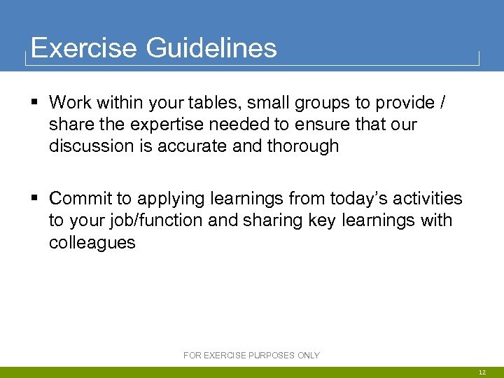 Exercise Guidelines § Work within your tables, small groups to provide / share the