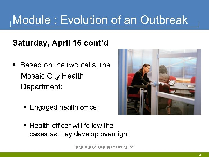 Module : Evolution of an Outbreak Saturday, April 16 cont'd § Based on the