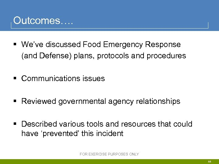 Outcomes…. § We've discussed Food Emergency Response (and Defense) plans, protocols and procedures §