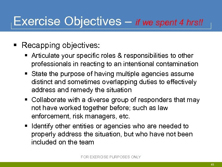 Exercise Objectives – if we spent 4 hrs!! § Recapping objectives: § Articulate your