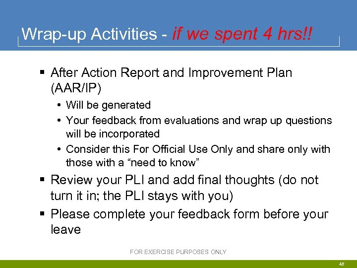 Wrap-up Activities - if we spent 4 hrs!! § After Action Report and Improvement