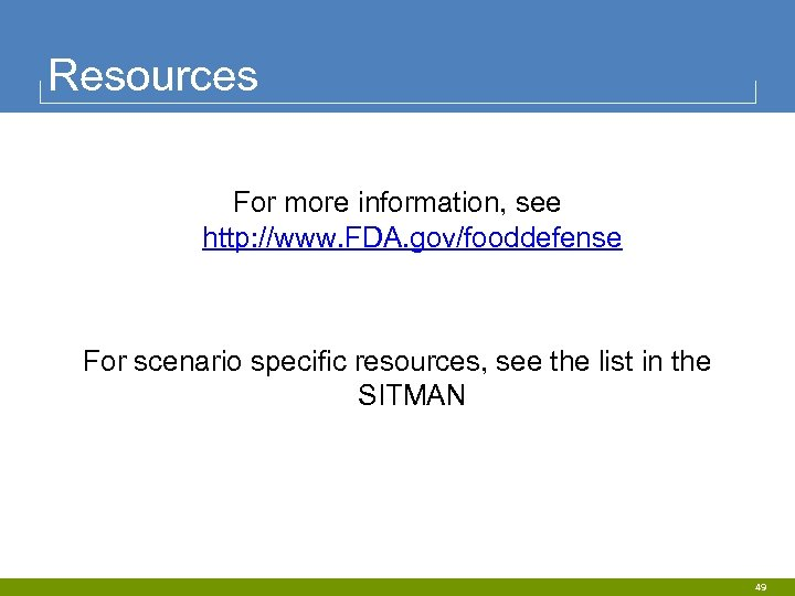 Resources For more information, see http: //www. FDA. gov/fooddefense For scenario specific resources, see