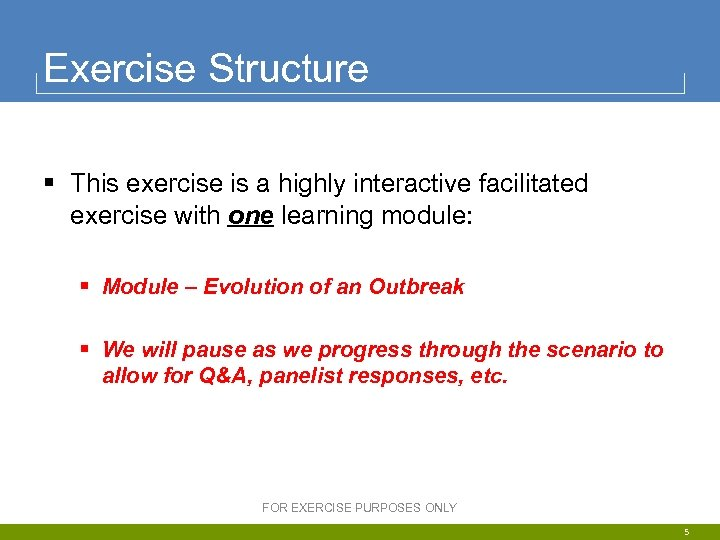 Exercise Structure § This exercise is a highly interactive facilitated exercise with one learning