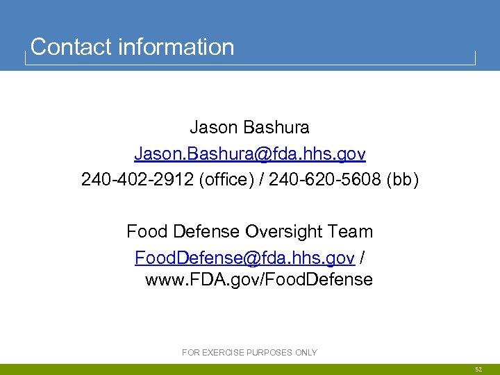 Contact information Jason Bashura Jason. Bashura@fda. hhs. gov 240 -402 -2912 (office) / 240