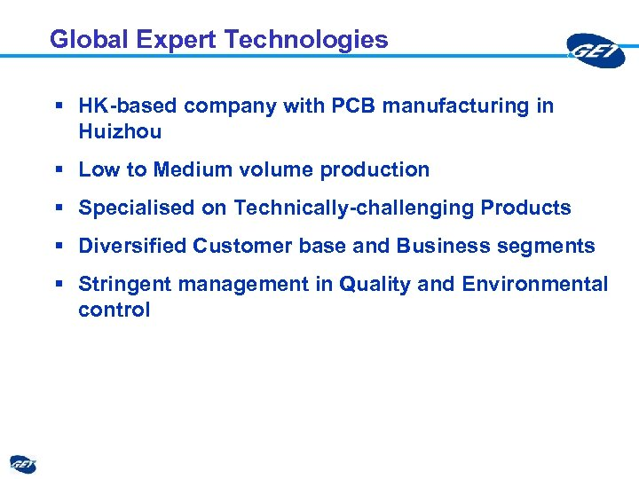 Global Expert Technologies § HK-based company with PCB manufacturing in Huizhou § Low to