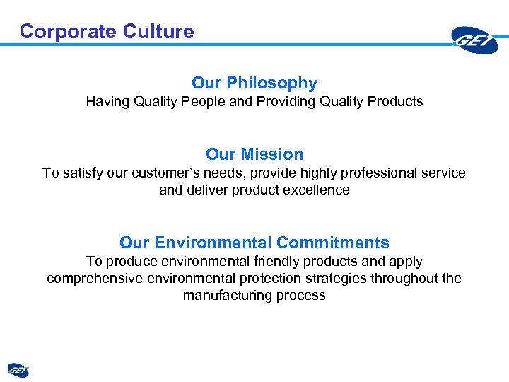 Corporate Culture Our Philosophy Having Quality People and Providing Quality Products Our Mission To
