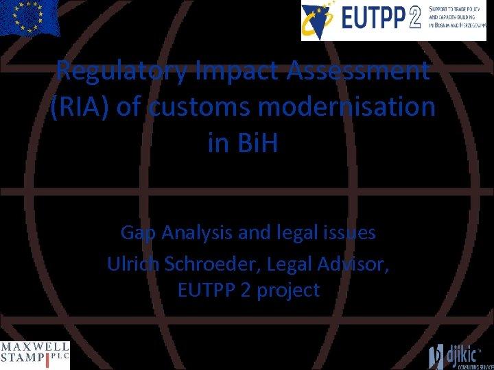Regulatory Impact Assessment (RIA) of customs modernisation in Bi. H Gap Analysis and legal