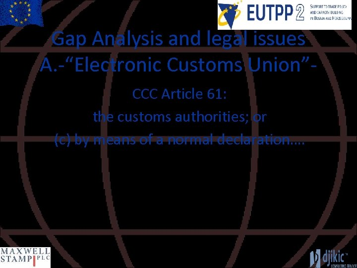 """Gap Analysis and legal issues A. -""""Electronic Customs Union""""CCC Article 61: the customs authorities;"""