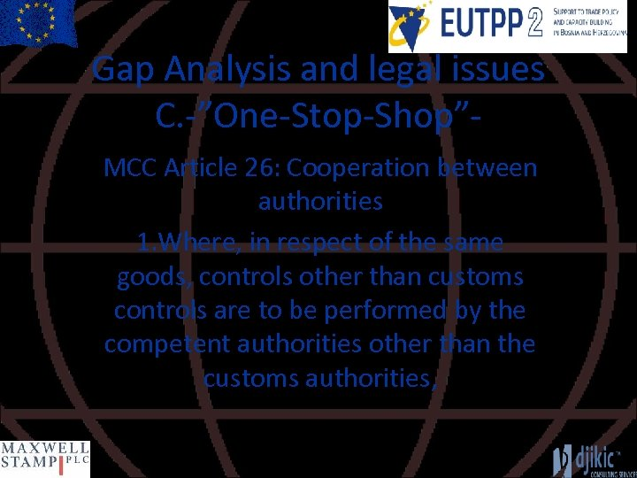 """Gap Analysis and legal issues C. -""""One-Stop-Shop""""MCC Article 26: Cooperation between authorities 1. Where,"""