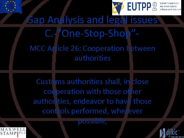 """Gap Analysis and legal issues C. -""""One-Stop-Shop""""MCC Article 26: Cooperation between authorities Customs authorities"""