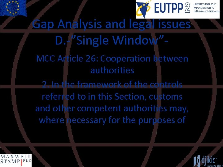 """Gap Analysis and legal issues D. -""""Single Window""""MCC Article 26: Cooperation between authorities 2."""