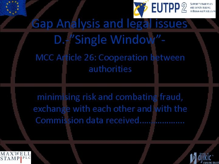 """Gap Analysis and legal issues D. -""""Single Window""""MCC Article 26: Cooperation between authorities minimising"""