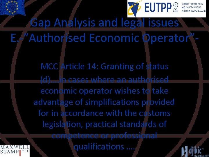 "Gap Analysis and legal issues E. -""Authorised Economic Operator""MCC Article 14: Granting of status"
